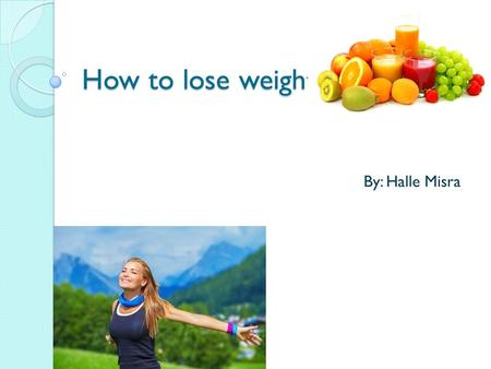 How to lose weight. By: Halle Misra. Interesting facts The fattest man alive is Jon Brower Minnoch. He weight 1,400 pounds. America and Mexico are the.