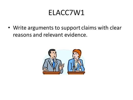 ELACC7W1 Write arguments to support claims with clear reasons and relevant evidence.