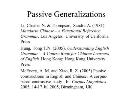 Passive Generalizations Li, Charles N. & Thompson, Sandra A. (1981). Mandarin Chinese - A Functional Reference Grammar. Los Angeles: University of California.