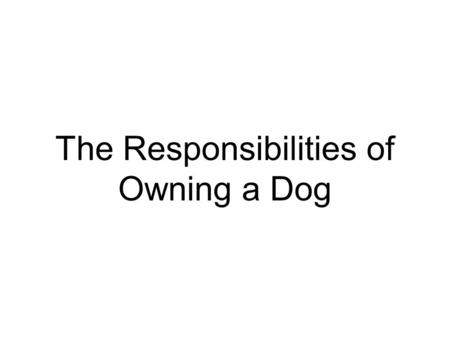 The Responsibilities of Owning a Dog. Good readers will always preview any reading questions prior to reading the text so that they know what to look.