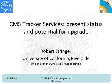 9/17/2008TWEPP 2008, R. Stringer - UC Riverside 1 CMS Tracker Services: present status and potential for upgrade Robert Stringer University of California,