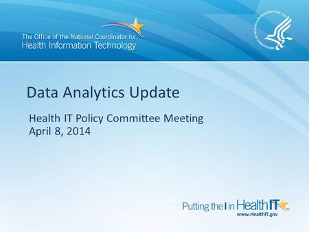 Health IT Policy Committee Meeting April 8, 2014 Data Analytics Update.