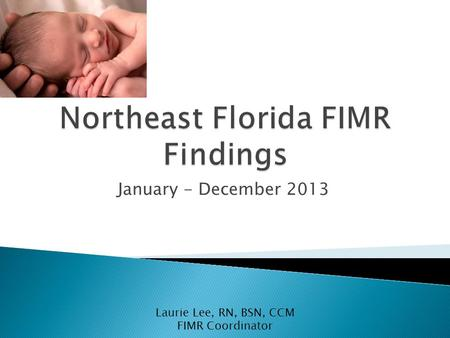 January - December 2013 Laurie Lee, RN, BSN, CCM FIMR Coordinator.