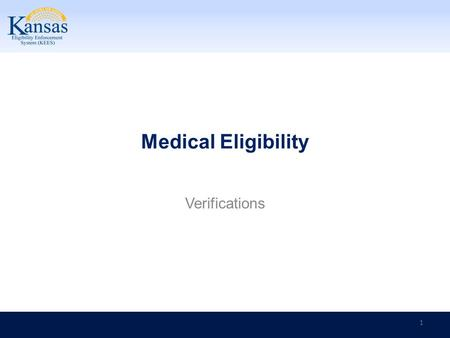 Medical Eligibility Verifications 1. Medical Eligibility: Verifications Introduction After completing this course, you will be able to: Recognize shared.