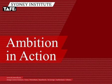 Ambition in Action. Ambition in Action www.sit.nsw.edu.au.