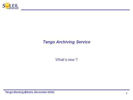 1 Tango Meeting (Elettra, December 2004) Tango Archiving Service What's new ?