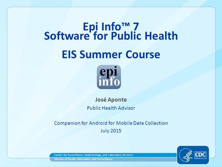 Center for Surveillance, Epidemiology, and Laboratory Services Division of Health Informatics and Surveillance José Aponte Public Health Advisor Companion.
