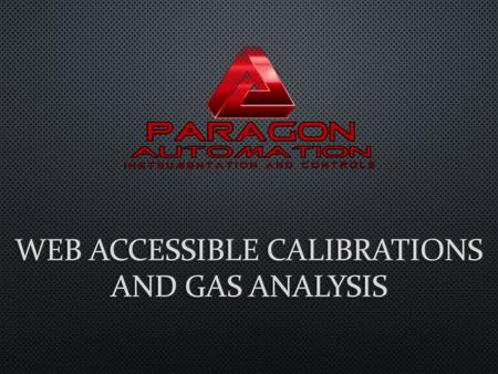 In addition to our other quality services, we now offer a Web Accessible Database to view, print, or download your Calibration and Gas Analysis reports.