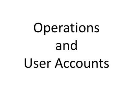 Operations and User Accounts. What is an Operation? A collection of identification codes issued by State/Fed Government, to identify a Plant, Tender,