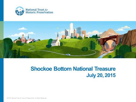 © 2012 National Trust for Historic Preservation. All Rights Reserved. Shockoe Bottom National Treasure July 20, 2015 | ‹#›