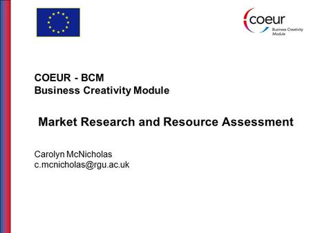 COEUR - BCM Business Creativity Module Market Research and Resource Assessment Carolyn McNicholas