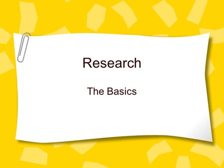 Research The Basics. What Is a Research Paper/Project? A formal, written presentation of your findings on a topic It is based on information you have.
