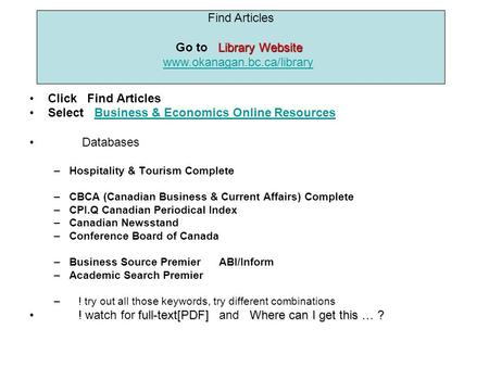 Click Find Articles Select Business & Economics Online ResourcesBusiness & Economics Online Resources Databases –Hospitality & Tourism Complete –CBCA (Canadian.