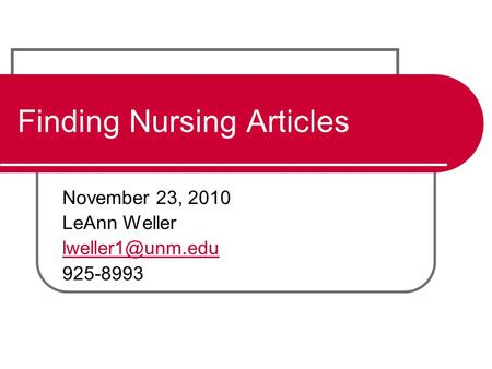 Finding Nursing Articles November 23, 2010 LeAnn Weller 925-8993.
