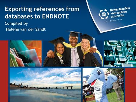 Exporting references from databases to ENDNOTE Compiled by Helene van der Sandt.