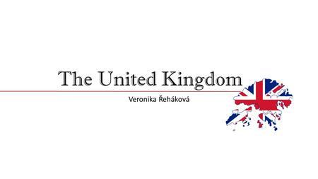 The United Kingdom Veronika Řeháková. Content Geography Main countries British industry and agriculture Places of interest.