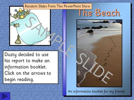 The Beach An information booklet for my friends Dusty decided to use his report to make an information booklet. Click on the arrows to begin reading.