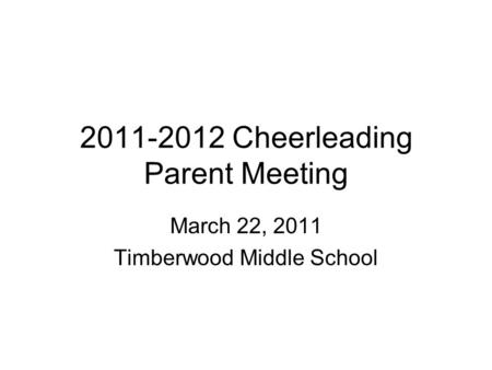 2011-2012 Cheerleading Parent Meeting March 22, 2011 Timberwood Middle School.