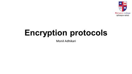 "Encryption protocols Monil Adhikari. What is SSL / TLS? Transport Layer Security protocol, ver 1.0 De facto standard for Internet security ""The primary."