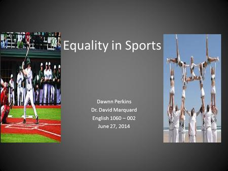 Equality in Sports Dawnn Perkins Dr. David Marquard English 1060 – 002 June 27, 2014.