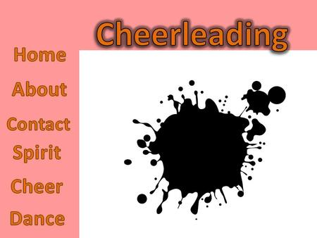 I did my page on cheerleading! Not only because I love cheerleading, but it also explain the advantages of cheerleading and the good that can come from.