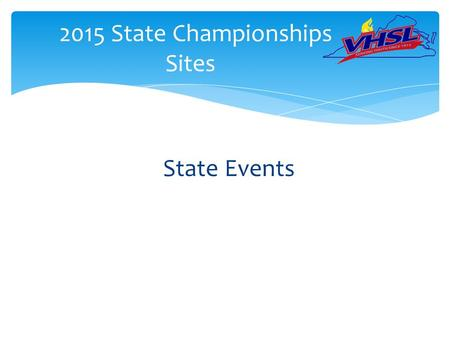 State Events 2015 State Championships Sites.  State events are a significant point of emphasis for staff during the 2015-16 school year.  It is important.