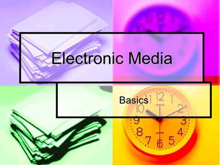 Electronic Media Basics. Which Media: Print, Television or Radio? Print, Television or Radio? 1. Great ads will fail if the media chosen do not reach.