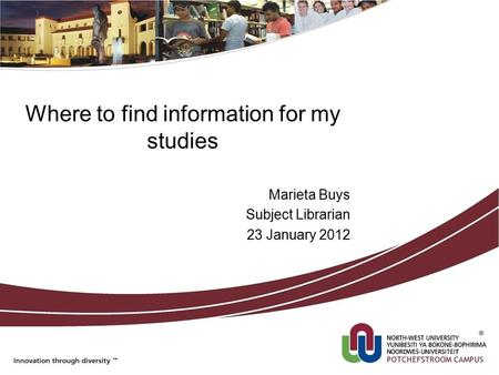 Where to find information for my studies Marieta Buys Subject Librarian 23 January 2012.