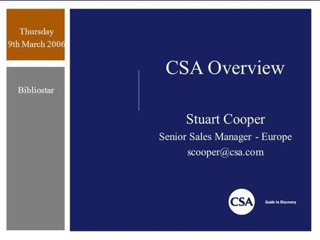 Thursday 9th March 2006 Bibliostar CSA Overview Stuart Cooper Senior Sales Manager - Europe