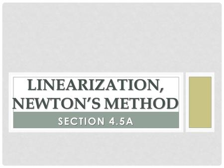 SECTION 4.5A LINEARIZATION, NEWTON'S METHOD. STARTING WITH A CALCULATOR EXPLORATION… Let 1. Find the line tangent to the graph of at. 2. Set and. Zoom.