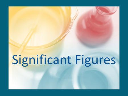 Significant Figures. Significant Digits or Significant Figures We must be aware of the accuracy limits of each piece of lab equipment that we use and.