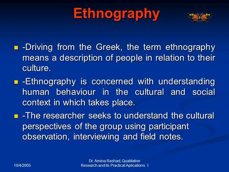 10/4/2005 Dr. Amina Rashad, Qualitative Research and its Practical Aplications l Ethnography -Driving from the Greek, the term ethnography means a description.