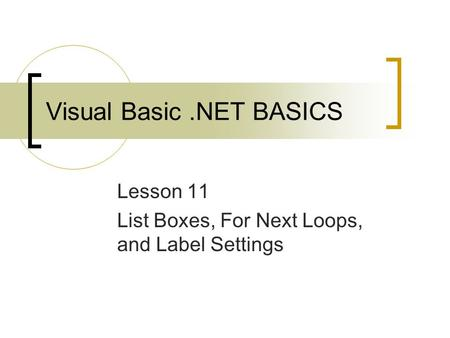 Visual Basic.NET BASICS Lesson 11 List Boxes, For Next Loops, and Label Settings.