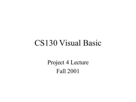 CS130 Visual Basic Project 4 Lecture Fall 2001. New topics in project 4 Database, file (table), records, fields. Application that contains menus, submenus,