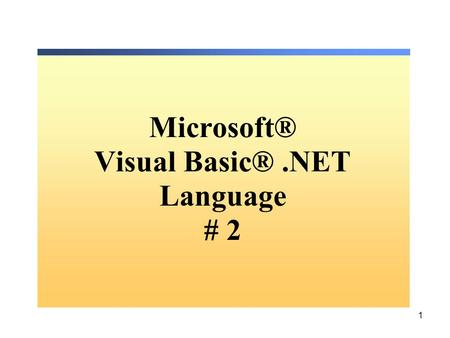 1 Microsoft® Visual Basic®.NET Language # 2. 2 Flow-Control Statements If … End If Select Case … End Select For… Next Do … Loop Exit.