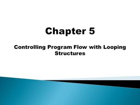 Controlling Program Flow with Looping Structures.