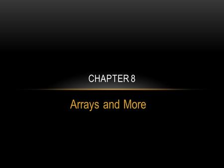 Arrays and More CHAPTER 8. INTRODUCTION Arrays are like groups of variables that allow you to store sets of similar data A single dimension array is useful.