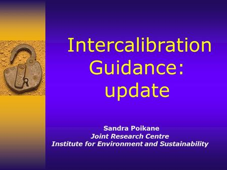 Intercalibration Guidance: update Sandra Poikane Joint Research Centre Institute for Environment and Sustainability.