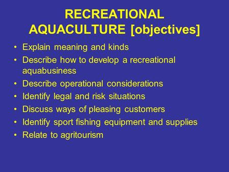 RECREATIONAL AQUACULTURE [objectives] Explain meaning and kinds Describe how to develop a recreational aquabusiness Describe operational considerations.