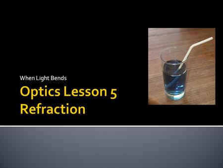 When Light Bends. Refraction is when waves speed up or slow down due to travelling in a different direction. A medium is something that waves will travel.