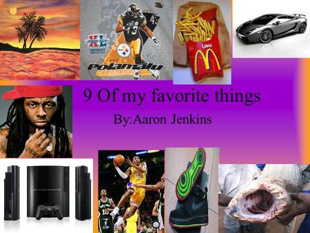 9 Of my favorite things By:Aaron Jenkins The Lamborghini Murcielago is my favorite car because it can go up to about 219. I also like it because it looks.