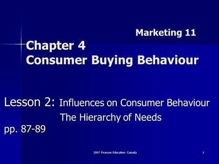 2007 Pearson Education Canada1 Marketing 11 Chapter 4 Consumer Buying Behaviour Lesson 2: Lesson 2: Influences on Consumer Behaviour pp. 87-89 The Hierarchy.
