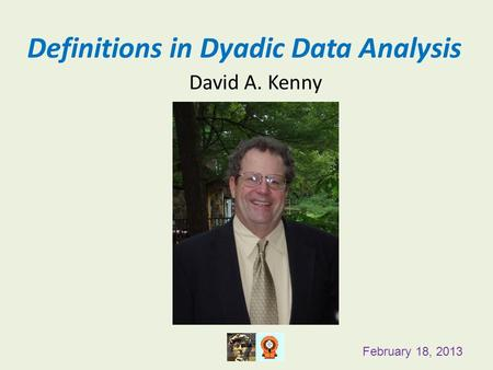 Definitions in Dyadic Data Analysis David A. Kenny February 18, 2013.