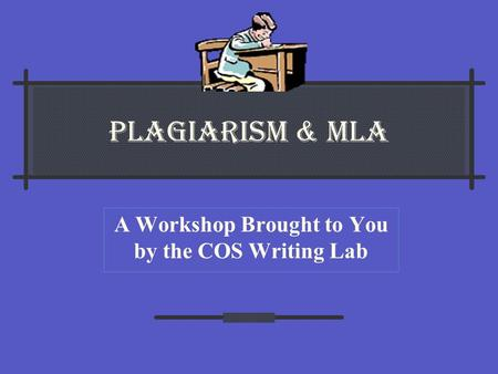 PLAGIARISM & MLA A Workshop Brought to You by the COS Writing Lab.