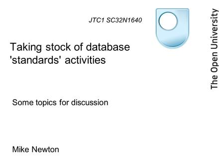 Taking stock of database 'standards' activities Some topics for discussion Mike Newton JTC1 SC32N1640.