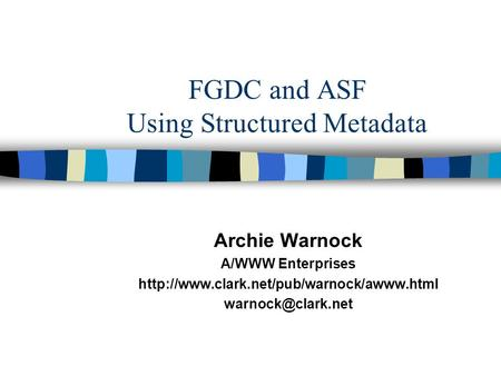 FGDC and ASF Using Structured Metadata Archie Warnock A/WWW Enterprises