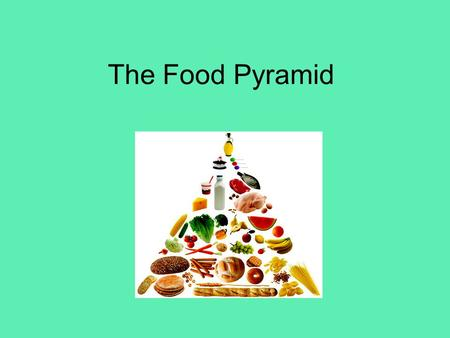 The Food Pyramid.