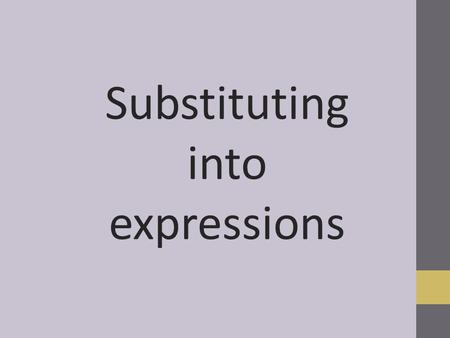 Substituting into expressions. Substitution What does substitution mean? In algebra, when we replace letters in an expression or equation with numbers.
