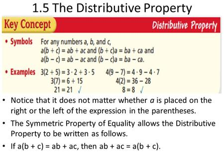 1.5 The Distributive Property Notice that it does not matter whether a is placed on the right or the left of the expression in the parentheses. The Symmetric.