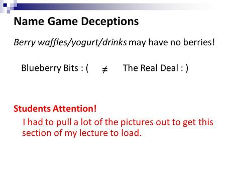 Name Game Deceptions Berry waffles/yogurt/drinks may have no berries! Students Attention! I had to pull a lot of the pictures out to get this section of.